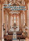 Architektur und Kunst im Erzgebirge von Steffen Hoffmann (2015, Gebundene Ausgabe)