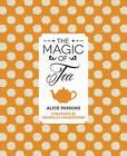 The Magic of Tea by Alice Parsons (Hardback, 2013)