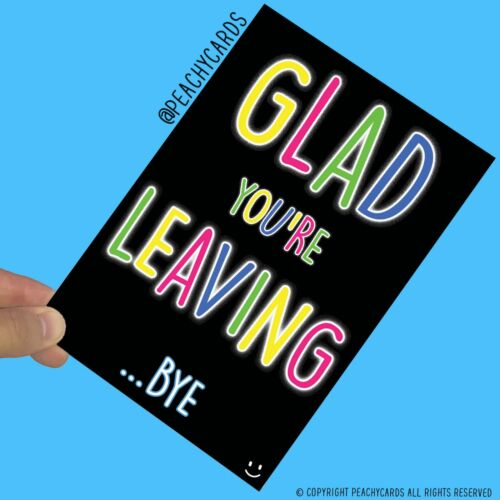 Funny New Job Cards Glad You/'re Leaving Bye Banter Joke Colleague Leaving PC845