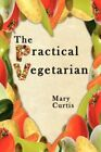 The Practical Vegetarian 9781434341693 by Mary Curtis Paperback
