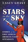 Stars in the Sky: Stories of the First African American Flight Attendants by Casey Grant (Paperback / softback, 2014)