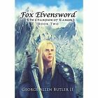 Fox Elvensword The Champion of Tanger 9781491818046 by George Allen Butler II