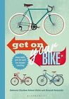 Get on Your Bike!: Stay Safe, Get Fit and be Happy Cycling by Hannah Reynolds, Robert Hicks, Rebecca Charlton (Paperback, 2014)