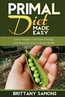 Primal Diet Made Easy: Lose Weight, Get More Energy and Improve Your Overall Health by Brittany Samons (Paperback / softback, 2014)