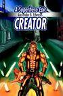 Creator a Superhero Epic by Alexander B. Edwards 9780595318902 Paperback 2004