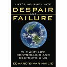 Life's Journey Into Despair and Failure 9781434345189 by Edward Einar Hailio
