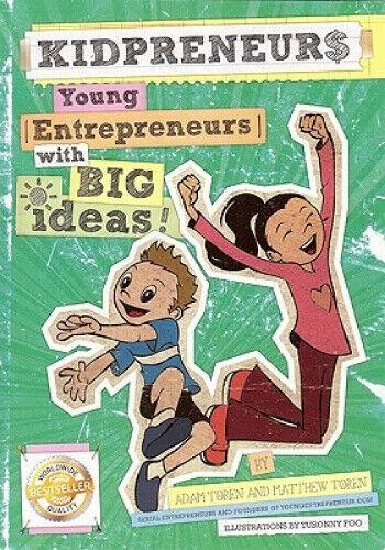 Kidpreneurs: Young Entrepreneurs With Big Ideas! by Adam Toren.