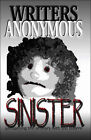 Sinister: Juxtaposing the Ordinary with the Bizarre by Writers Anonymous, Anonymous Writers Anonymous (Paperback, 2006)