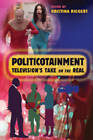 Politicotainment: Television's Take on the Real by Peter Lang Publishing Inc (Paperback, 2007)