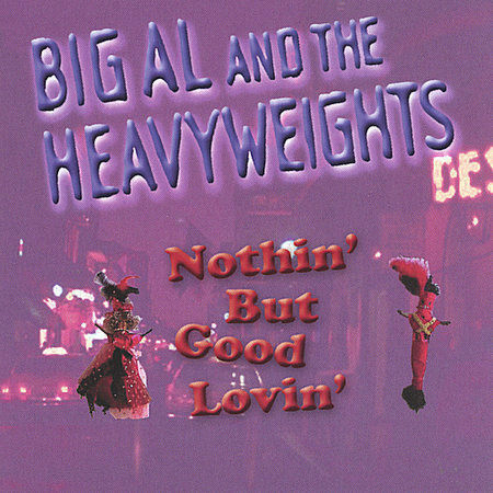 BIG AL/HEAVYWEIGHTS NOTHIN BUT GOOD LOVIN CD  - $15.50