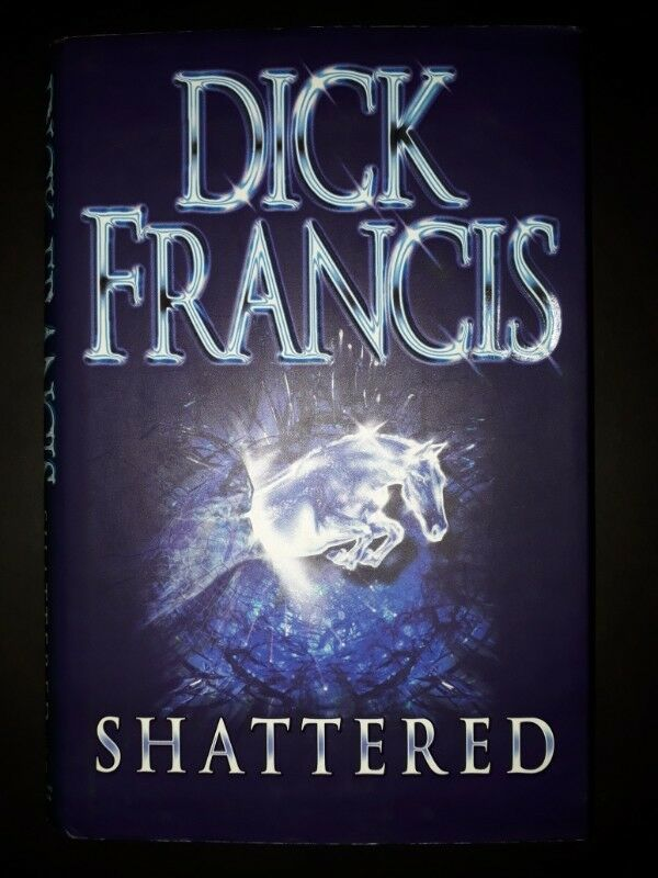 Shattered - Dick Francis.