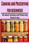 Canning and Preserving for Beginners: All about Canning and Preserving Food in Jars by Maria Osman (Paperback / softback, 2014)