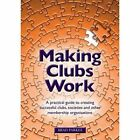 Making Clubs Work a Practical Guide to Creating Successful Clubs. 9781909116290