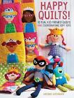 Happy Quilts !: 10 Fun, Kid-Themed Quilts and Coordinating Soft Toys by Antonie Alexander (Paperback, 2016)