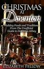 Christmas at Downton: Holiday Foods and Traditions from the Unofficial Guide to Downton Abbey by Elizabeth Fellow (Paperback / softback, 2014)