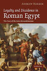Loyalty and Dissidence in Roman Egypt: The Case of the Acta Alexandrinorum by Andrew Harker (Hardback, 2008)