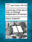 A Summary of the Law of Torts, Or, Wrongs Independent of Contract. by Sir Arthur Underhill (Paperback / softback, 2010)