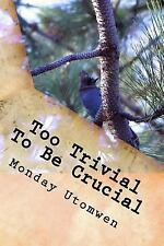 Too Trivial to Be Crucial : What We Get for Our Lack of Attention Is Always a...
