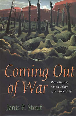 Coming Out of War: Poetry, Grieving, and the Culture of the World Wars by Stout
