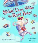 Shhh! Don't Wake the Royal Baby von Martha Mumford (2013, Taschenbuch)