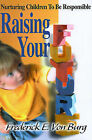 Raising Your Future: Nurturing Children to Be Responsible by Frederick E Von Burg (Paperback / softback, 2000)