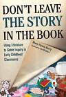 Don't Leave the Story in the Book: Using Literature to Guide Inquiry in Early Childhood Classrooms by Mary Hynes-Berry (Hardback, 2011)
