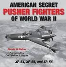 Secret Pusher Fighters of World War II: XP-54, XP-55, and XP-56 by Gerald Balzer (Hardback, 2008)