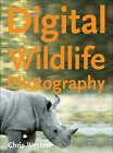 Digital Wildlife Photography by Chris Weston (Paperback, 2008)