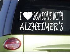 "I love someone with Alzheimer's *H961* 8"" Sticker decal Cure old timers"