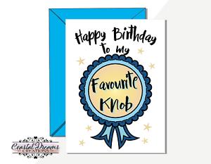 to my favourite knob/' sweary sarcasm or anniversary Rude Card /'Happy Birthday