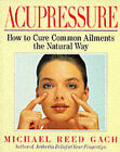 Acupressure: How to Cure Common Ailments the Natural Way by Michael Reed Gach (Paperback, 1993)