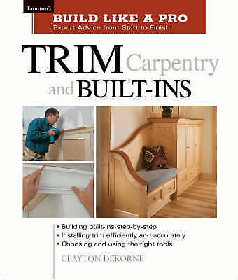 """1 of 1 - """"VERY GOOD"""" Build Like a Pro - Expert Advice from Start to Finish: Trim Carpentr"""