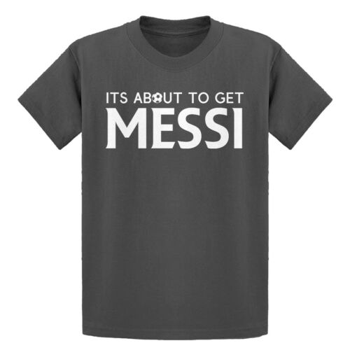 Youth Its About to Get Messi Short Sleeve Kids T-shirt #4200