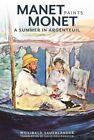 Manet Paints Monet: A Summer in Argenteuil by Willibald Sauerlander (Hardback, 2014)