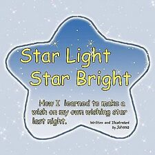 Star Light Star Bright : How I Learn to Make A Wish on My Own Wishing Star...