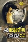 The Most Disgusting Jobs on the Planet by John Perritano (Hardback, 2012)