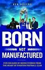 Born Not Manufactured by Ken Rogers (Hardback, 2016)