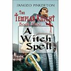 The Templar Knight Series Book One a Witch Spell by Pinkerton Jangeo