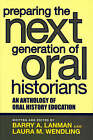 Preparing the Next Generation of Oral Historians: An Anthology of Oral History Education by AltaMira Press,U.S. (Paperback, 2006)