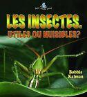 Les Insectes. Utiles Ou Nuisibles? by Molly Aloian, Bobbie Kalman (Paperback / softback, 2010)