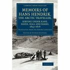 Memoirs of Hans Hendrik, the Arctic Traveller, Serving under Kane, Hayes, Hall and Nares, 1853-1876: Translated from the Eskimo Language by Hans Hendrik (Paperback, 2014)