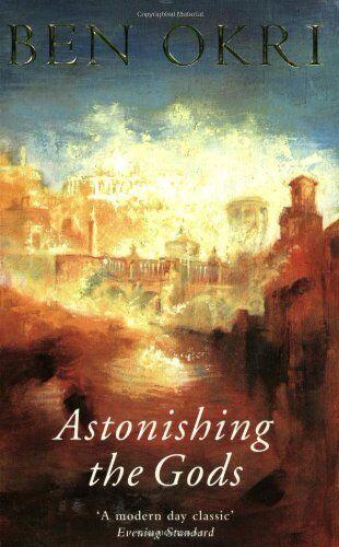 Astonishing The Gods By Ben Okri. 9780753808641