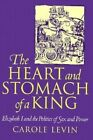 The Heart and Stomach of a King: Elizabeth I and the Politics of Sex and Power by Carole Levin (Paperback, 1994)
