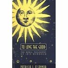 To Love the Good: The Moral Philosophy of Iris Murdoch by Patrricia J. O'Connor (Paperback, 1996)