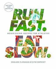 Run Fast Eat Slow : Nourishing Recipes for Athletes by Elyse Kopecky and Shalane Flanagan (2016, Hardcover)