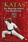 The Katas: The Meaning Behind the Movements by Kenji Tokitsu (Paperback, 2010)
