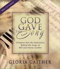 God Gave the Song : Glimpses into the Inspiration Behind the Songs of Bill and Gloria Gaither by Gloria Gaither (2000, Hardcover)