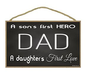 Dad A Sons First Hero A Daughters First Love Fathers Sign 105x7