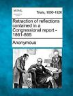 Retraction of Reflections Contained in a Congressional Report - 1861-865 by Anonymous (Paperback / softback, 2012)
