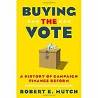 Buying the Vote: A History of Campaign Finance Reform by Robert E. Mutch (Hardback, 2014)